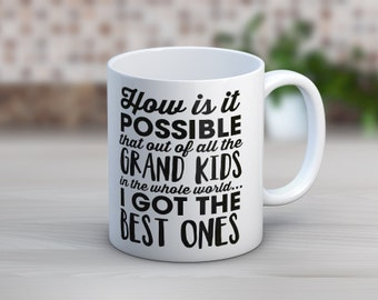 How Is It Possible That Out Of All The Grand Kids In The Whole Wide World I Got The Best Ones // Coffee Mug