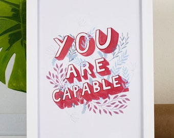 You Are Capable Inspirational Print | Hand Lettered Hand Drawn Type Quote Encouraging Affirmations Workspace Print Office Print