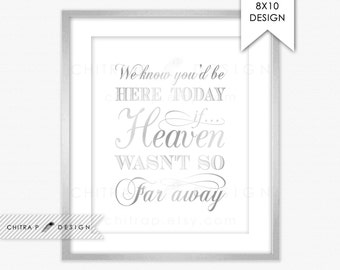 We know you would be here today if Heaven wasn't so far away - Printed or Printable, Silver Wedding Sign Instant Download In loving memory