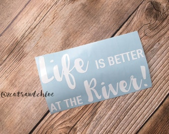 Life is Better at the River Decal