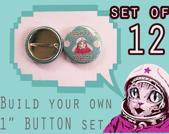 """BUILD your own 1"""" inch button set of 12!  Pick ANY image from my store, online or your imagination!"""