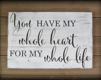 """You Have My Whole Heart For My Whole Life //  Distressed Hand Painted // Wooden Decor // 36""""x22.5"""" Sign"""