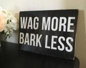 Wag More Bark Less - Distressed Wood Sign - Subway Art