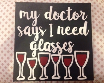 My Doctor Says I Need Glasses Wine Canvas