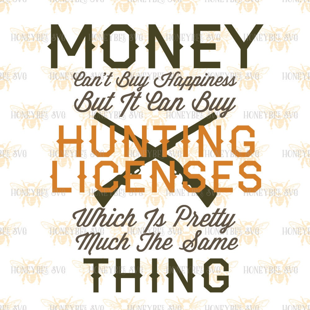 Money can buy hunting licenses svg hunting svg by honeybeesvg for Buy illinois fishing license online