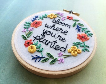 Bloom Where You're Planted Floral Embroidery Hoop Art