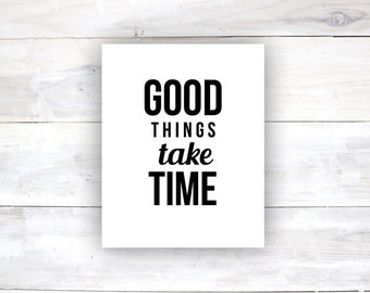Good Things Take Time Typography Poster Home Decor