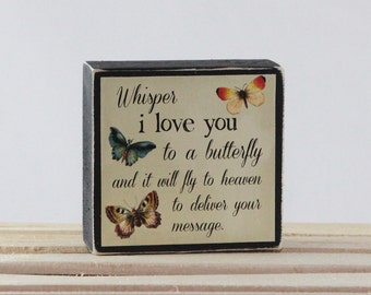 Whisper I LOVE YOU to a butterfly and it will fly to heaven to deliver your message - Wood Block