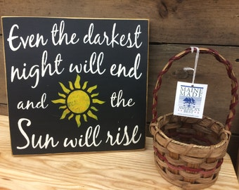 Even The Darkest Night Will End And The Sun Will Rise - Encouragement - Home Decor | Country | Primitive Rustic Sign |