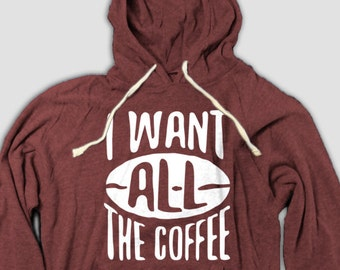 Funny Coffee Hoodie, I Want All The Coffee, Coffee Bean