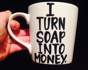 Occupation mug- I turn soap into money mug- Like a boss - coffee mug- boss gift- awesome coffee mug-