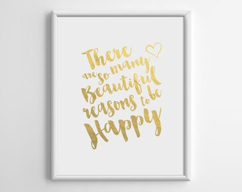 There Are So Many Beautiful Reasons to be Happy, Gold Foil Quote, Gold Foil Art, Typography Print, Wall Decor, Motivational, 8x10, A4, A032