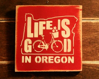 Life is Good in Oregon Painted Wooden Sign