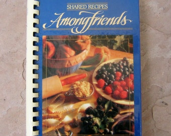 Among Friends Cookbook, Shared Recipes Among Friends Cookbook by the Junior Auxiliary of Russellville Arkansas, Vintage Cookbook