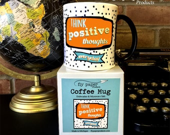 Think Postive Thoughts...Everyday- Coffee Mug