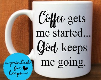 Coffee gets me started..God keeps me going Coffee Mug/Coffee Cup/Funny Coffee Mug/Coffee Lover Cup/ Gift for Co workers/Gift for friends/