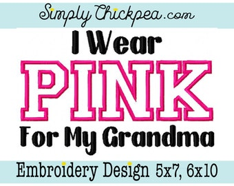Embroidery Design - I Wear Pink for My Grandma - Appliqué - Breast Cancer Awareness - For 5x7 and 6x10 Hoops