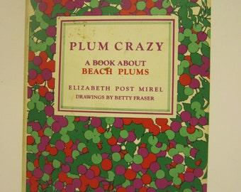 1973 Plum Crazy A Book About Beach Plums Mirel