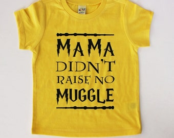 Mama Didn't Raise No Muggle Tee for Infants, Toddlers, Children