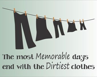 The most Memorable days end with the Dirtiest clothes - **Reusable STENCIL** - 11 Sizes Available- Create Laundry Signs or Wall Art