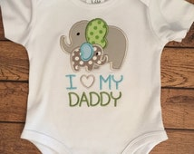 """ON SALE Grey, Green, and Blue """"I love my Daddy"""" Elephant Shirt or Baby Bodysuit"""