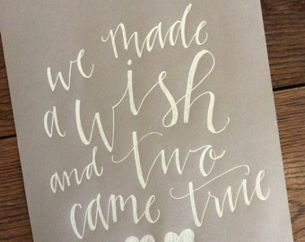 we Made a Wish, Two Came True Sign | Hand Lettered Custom Quote Sign | Wording of Your Choice | Custom Inspirational Quotation Sign