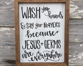Wash your hands and say your prayers because Jesus and germs are everywhere - hand lettered hand painted rustic wood sign
