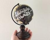 Adventure Awaits Mini Hand Painted Globe, hand Lettered Mini Globe, Wanderlust, World Traveler Globe, Small Globe,  Travel Gift