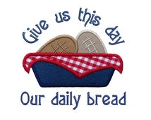 Our Daily Bread Applique Machine Embroidery Digital Design Give Us This Day