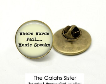 "MUSIC QUOTE Pin Badge/Brooch ""Where Words Fail, Music Speaks"" Music Teacher/Student. Tie Pin/Lapel Pin. *Handmade in Australia* (B0134)"