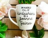 In A World Full Of Kardashians Be A Joanna Gaines, Funny Mug, Joanna Gaines, Chip Gaines, Fixer Upper, Shiplap, Texas Mug, Large Mug