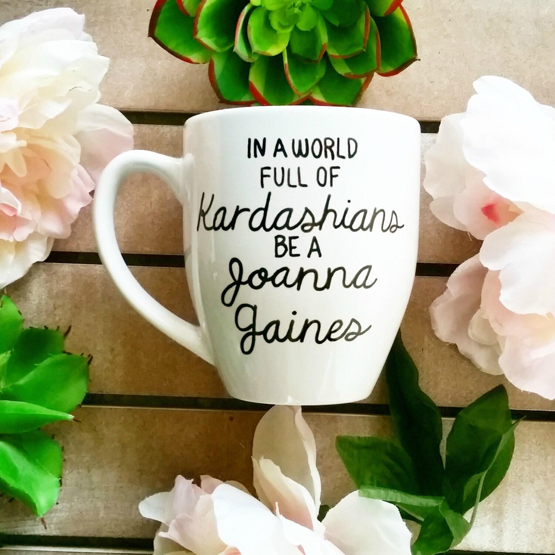 Fixer upper kitchen soap dispenser - In A World Full Of Kardashians Be A Joanna Gaines Funny Mug Joanna Gaines Chip Gaines Fixer Upper Shiplap Texas Mug Large Mug