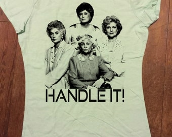 The Golden Girls HANDLE IT Tee Shirt Funny TShirts  Womens Graphic Tee Shirts Teens Girls printed TShirt hipster tumblr clothing quotes fan