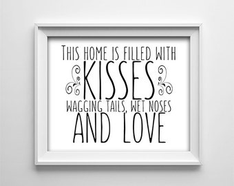 """INSTANT DOWNLOAD 8X10"""" printable digital art - This home is filled with kisses,wagging tails - Animal lover - Black and White - Typography"""