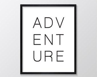 Adventure Print,  Wanderlust Print, Typography Print, Black and White, Adventure Poster, Adventure Wall Art, Adventure Wall Decor