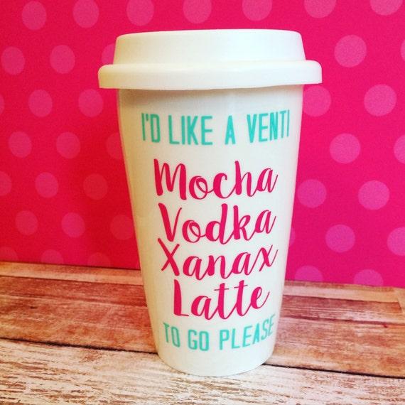 Mocha Vodka Xanax Latte // Funny Coffee Mug // Custom Mug
