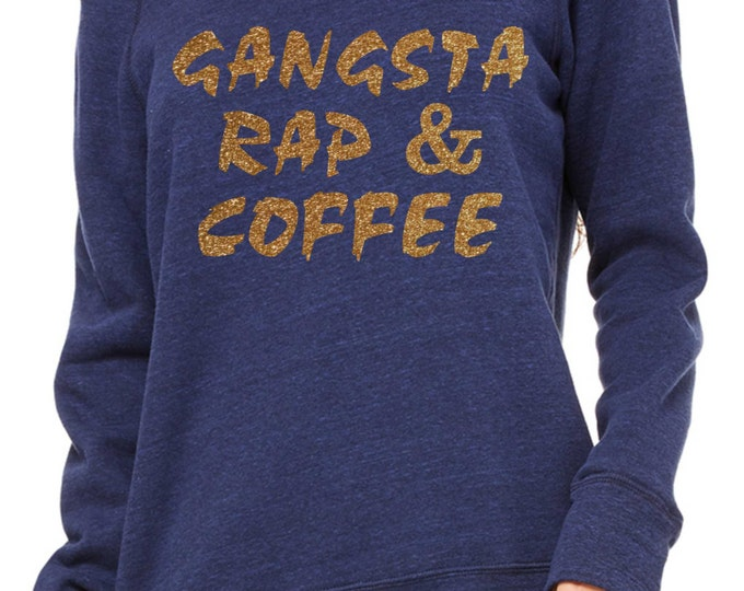 Gangsta Rap and Coffee Sweatshirt. Funny Comfy ladies wide neck, Oversized pullover, off the shoulder, slouchy,sweatshirts . Rap Music