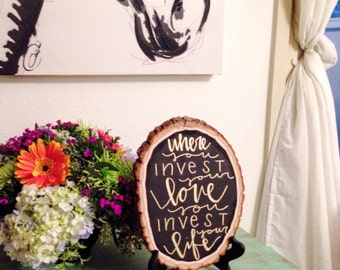 Where You Invest Your Love You Invest Your Life // Wood Plaque // Wall Art // Home Decor