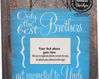 Only the Best Brothers Get Promoted to Uncle, Picture Holder Sign, Uncle gift, Uncle Sign, Gift for Brother