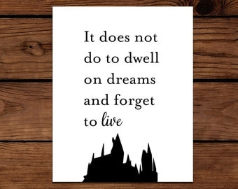 It Does Not Do To Dwell on Dreams and Forget To Live - Harry Potter - Printable Digital Instant Download 8 x 10