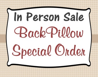 IN PERSON SALE - Special Order - Pillows: Back