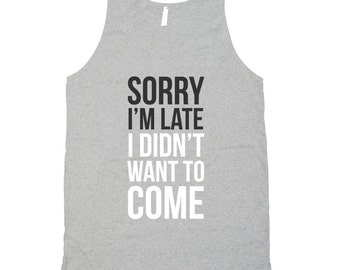 Sorry I'm Late - Funny Summer Racerback or Tank Top - Unisex - Womens - Cool Shirt - Party Shirt - Gift for him or her CT-241