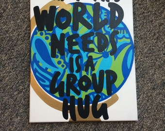 What This World Needs Is A Group Hug Canvas Quote // Ready to Ship!