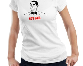 Not Bad Obama Ladies Woman Meme Internet Party Birthday Party Gift T shirt Tshirt Top