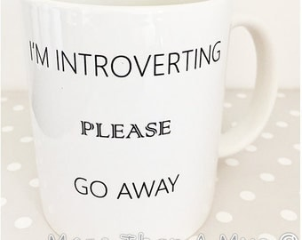 Funny mug - I'm introverting please go away - great christmas or birthday gift. secret santa gift.