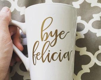 Coffee Mug - Bye Felicia // Gold Vinyl Coffee Mug // Funny Coffee Mug // Calligraphy Mug