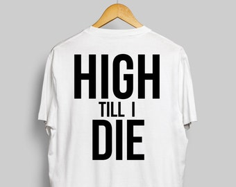 High Till I Die Trippy White T-Shirt For Hipsters and Stoners