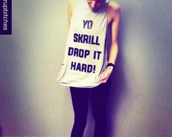 YO, SKRILL Drop It Hard! TEE  - Skrillex - Sonny Moore Tee