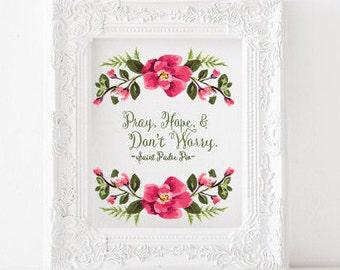 Pray, hope, and don't worry Print  St. Padre Pio Print, Padre Pio quote, Pray hope and dont worry printable, catholic print, catholic art