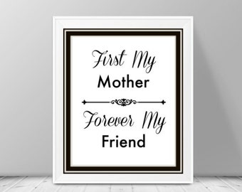 Mother Gift, Digital Art, Mothers Day Gift Ideas, First My Mother Forever My Friend, Gifts for Mom, Mothers Decor, Mums Gift, 8x10, Poster